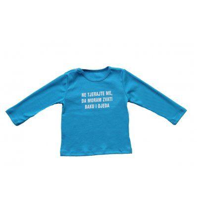Baby majica svjetlo plava - Ne tjerajte me da moram zvati baku i djeda